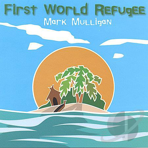 Mark Mulligan - First World Refugee