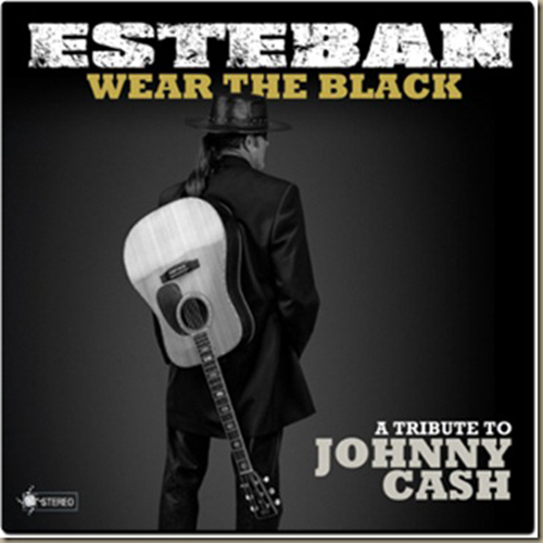 Esteban - Wear The Black A Tribute to Johnny Cash