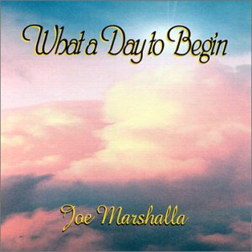 Joe Marshalla - What a Day to Begin